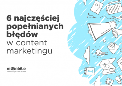 6 najczęściej popełnianych błędów w content marketingu