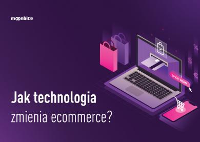 Jak technologia zmienia ecommerce?