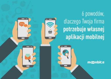 6 powodów, dlaczego Twoja firma potrzebuje własnej aplikacji mobilnej