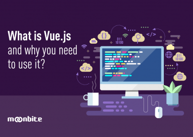 What is Vue.js and why you need to use it?