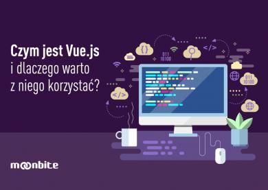 Czym jest Vue.js i dlaczego warto z niego korzystać?