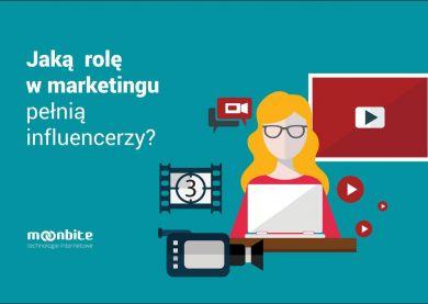 Jaką rolę w marketingu pełnią influencerzy?